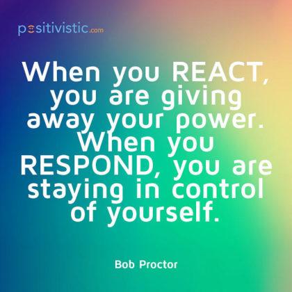 stop reacting start responding